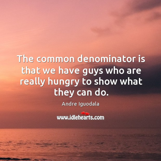 Image, The common denominator is that we have guys who are really hungry