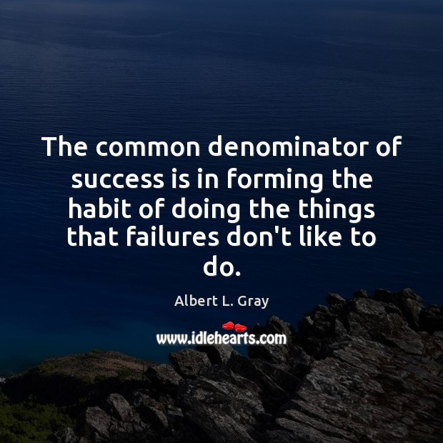 The common denominator of success is in forming the habit of doing Image