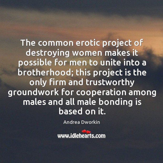 Image, The common erotic project of destroying women makes it possible for men to unite