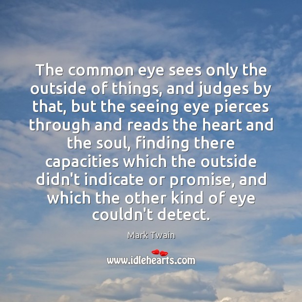 The common eye sees only the outside of things, and judges by Image