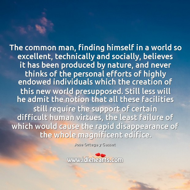 The common man, finding himself in a world so excellent, technically and Image