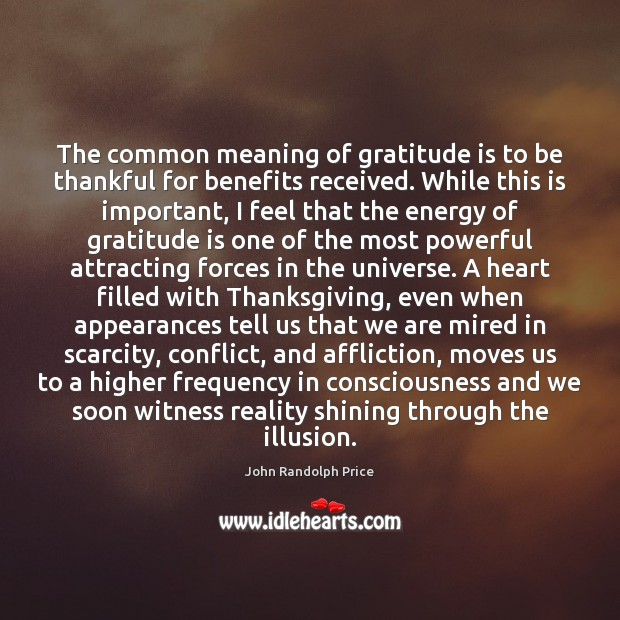 The common meaning of gratitude is to be thankful for benefits received. Gratitude Quotes Image