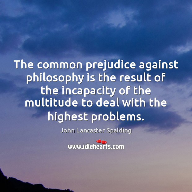 Image, The common prejudice against philosophy is the result of the incapacity of