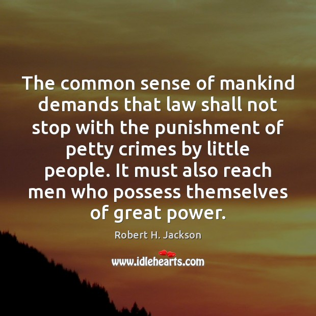 The common sense of mankind demands that law shall not stop with Robert H. Jackson Picture Quote