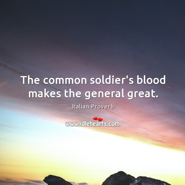 Image, The common soldier's blood makes the general great.