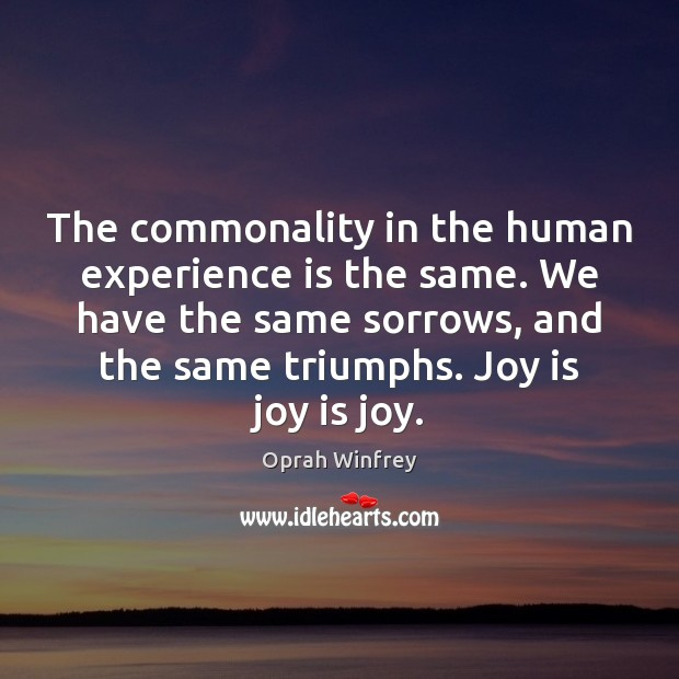 The commonality in the human experience is the same. We have the Image