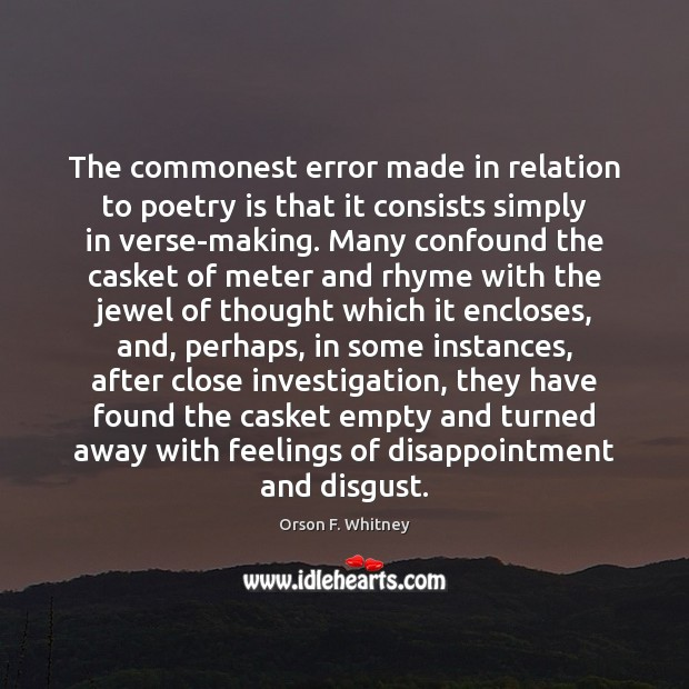 The commonest error made in relation to poetry is that it consists Poetry Quotes Image