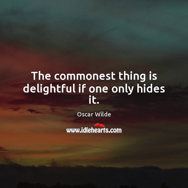Image, The commonest thing is delightful if one only hides it.