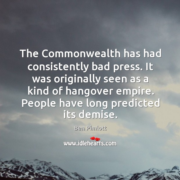 Image, The commonwealth has had consistently bad press. It was originally seen as a kind of hangover empire.
