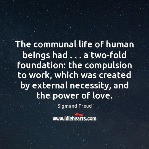 Image, The communal life of human beings had . . . a two-fold foundation: the compulsion