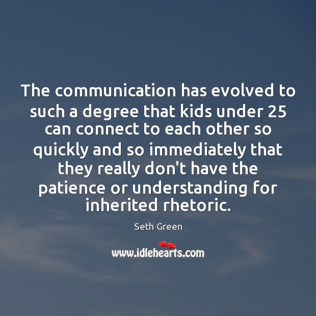 The communication has evolved to such a degree that kids under 25 can Image