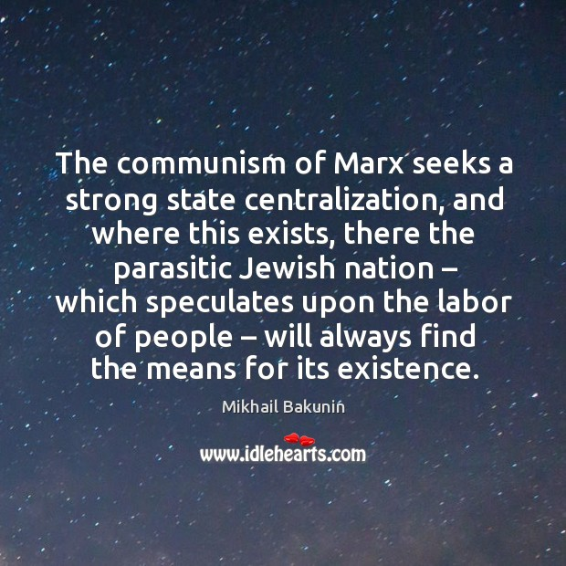 The communism of marx seeks a strong state centralization, and where this exists Image