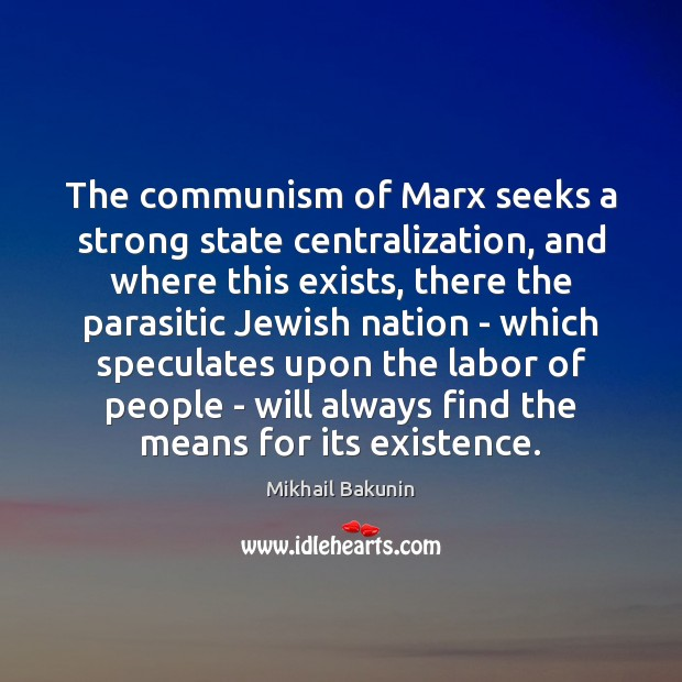 The communism of Marx seeks a strong state centralization, and where this Image