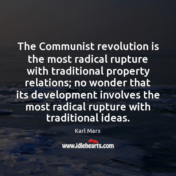 Image, The Communist revolution is the most radical rupture with traditional property relations;