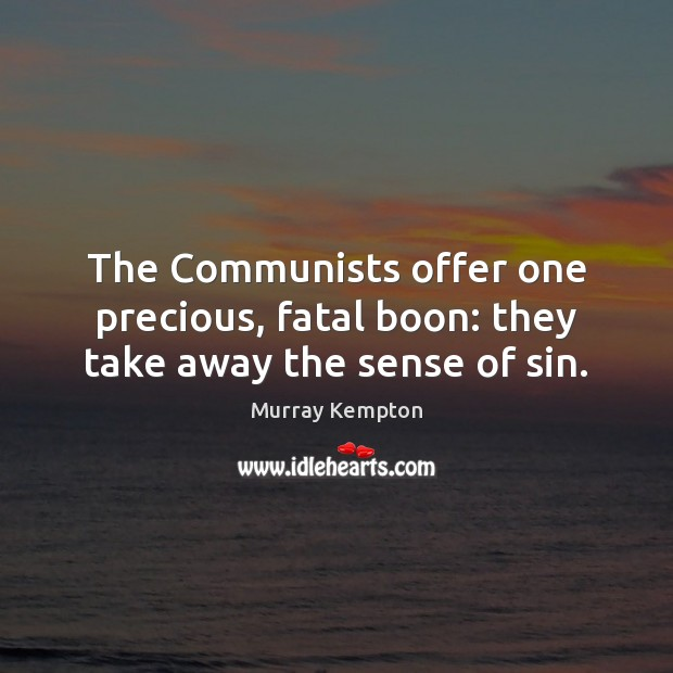 Image, The Communists offer one precious, fatal boon: they take away the sense of sin.