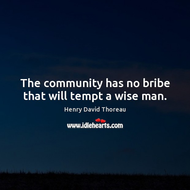 The community has no bribe that will tempt a wise man. Image