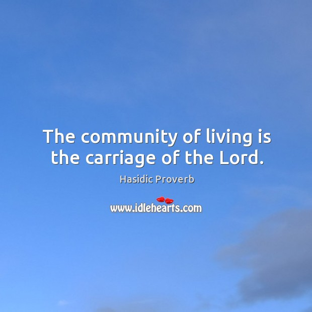 Image, The community of living is the carriage of the lord.