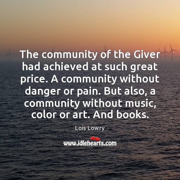 The community of the Giver had achieved at such great price. A Lois Lowry Picture Quote