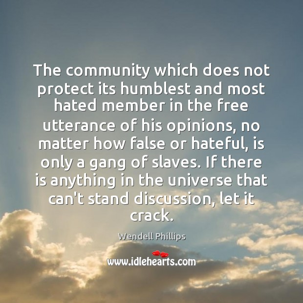 The community which does not protect its humblest and most hated member Wendell Phillips Picture Quote