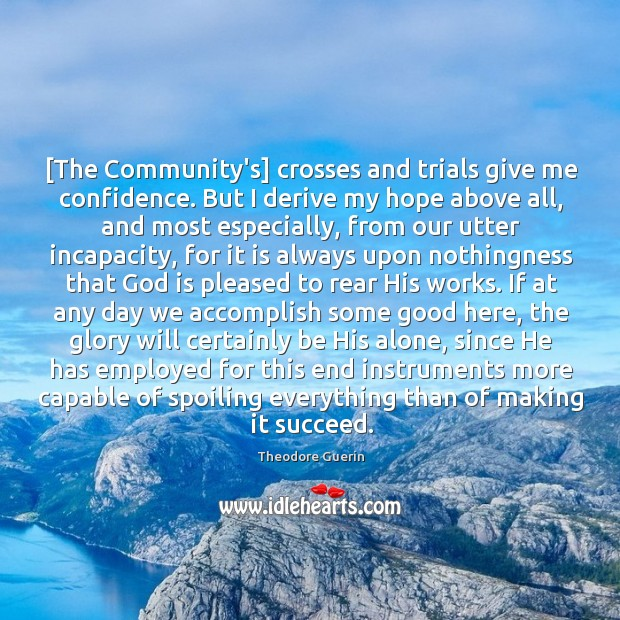 [The Community's] crosses and trials give me confidence. But I derive my Image