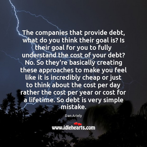 The companies that provide debt, what do you think their goal is? Debt Quotes Image