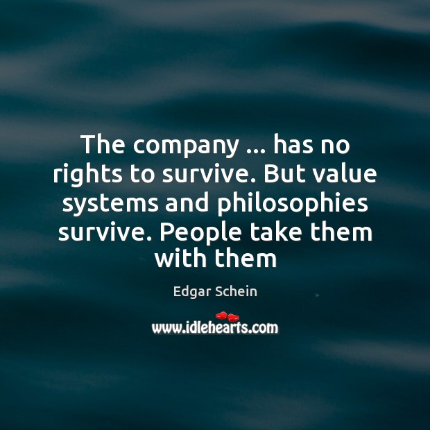 The company … has no rights to survive. But value systems and philosophies Image
