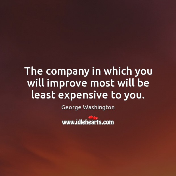 The company in which you will improve most will be least expensive to you. Image