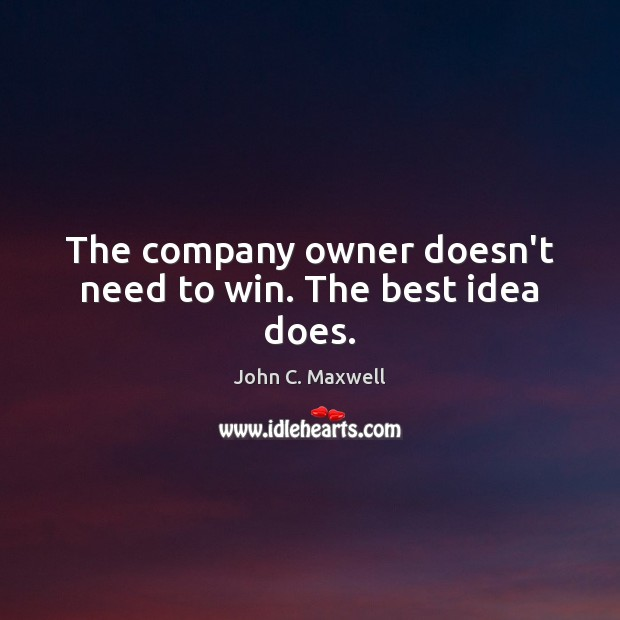 Image, The company owner doesn't need to win. The best idea does.