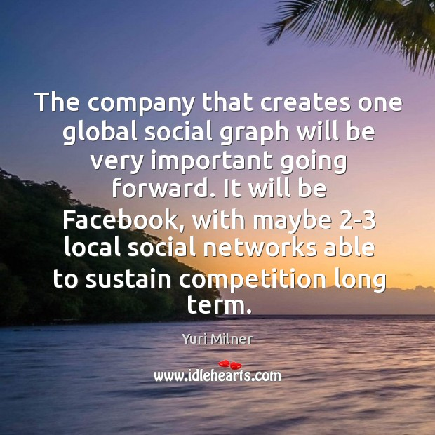 The company that creates one global social graph will be very important Yuri Milner Picture Quote