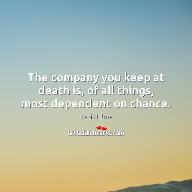 The company you keep at death is, of all things, most dependent on chance. Image