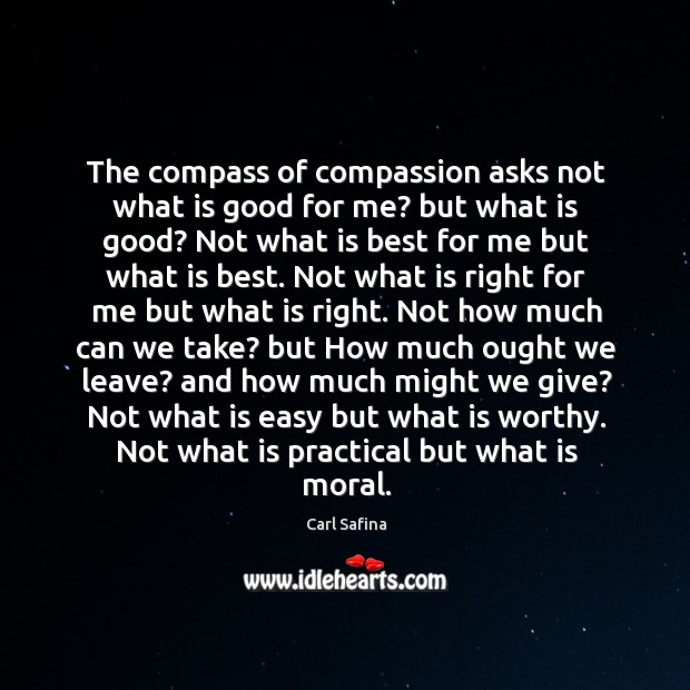 The compass of compassion asks not what is good for me? but Image