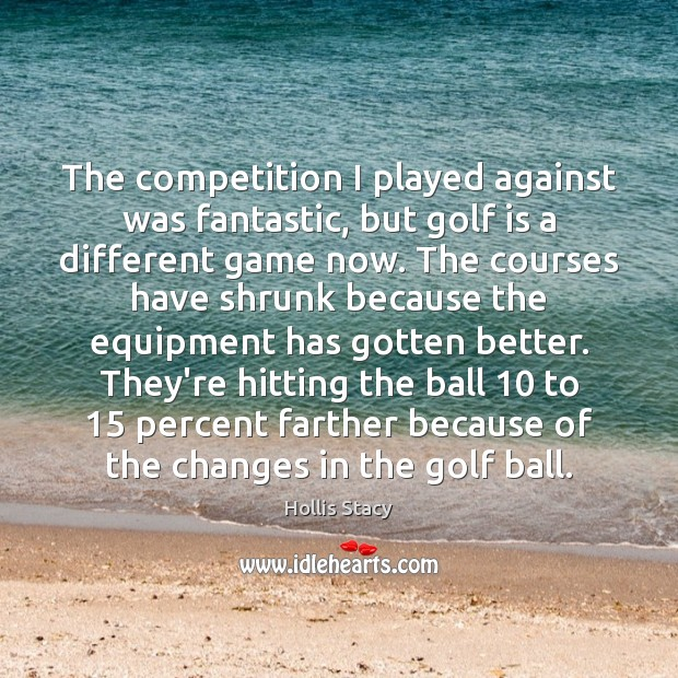 Image, The competition I played against was fantastic, but golf is a different