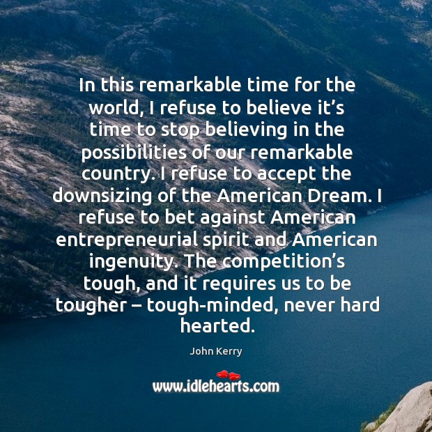 The competition's tough, and it requires us to be tougher – tough-minded, never hard hearted. Image