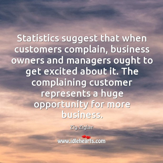 The complaining customer represents a huge opportunity for more business. Image