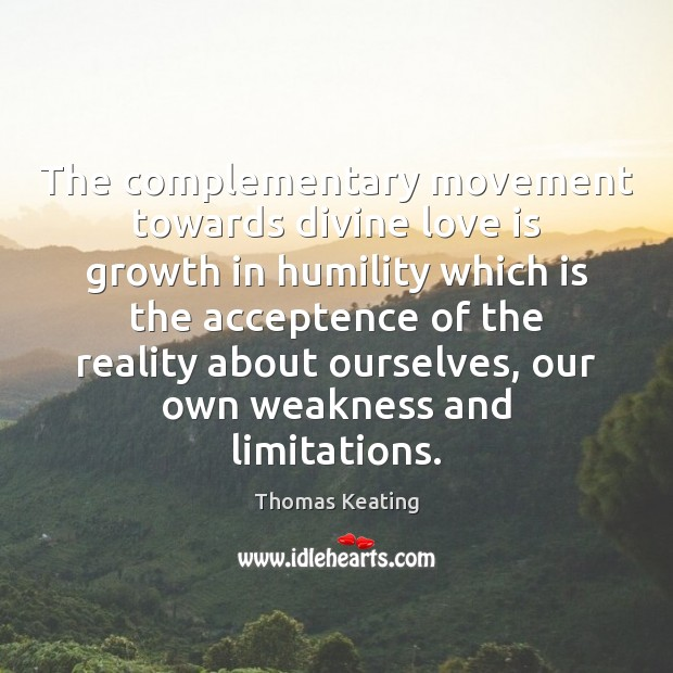 The complementary movement towards divine love is growth in humility which is Thomas Keating Picture Quote