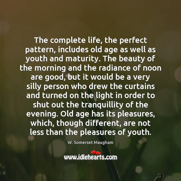 The complete life, the perfect pattern, includes old age as well as Image