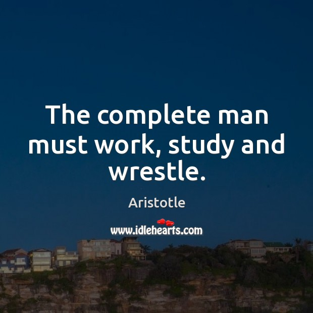 Image, The complete man must work, study and wrestle.