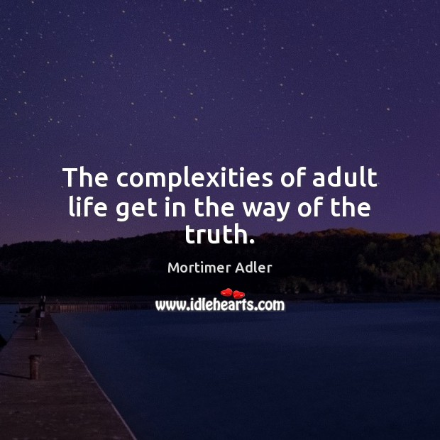 The complexities of adult life get in the way of the truth. Image