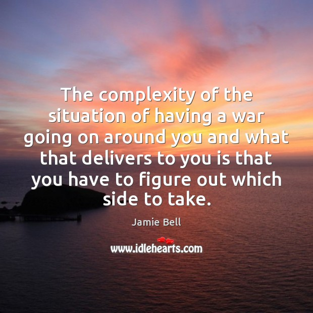 The complexity of the situation of having a war going on around Image