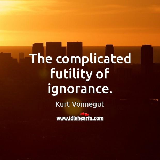 The complicated futility of ignorance. Image