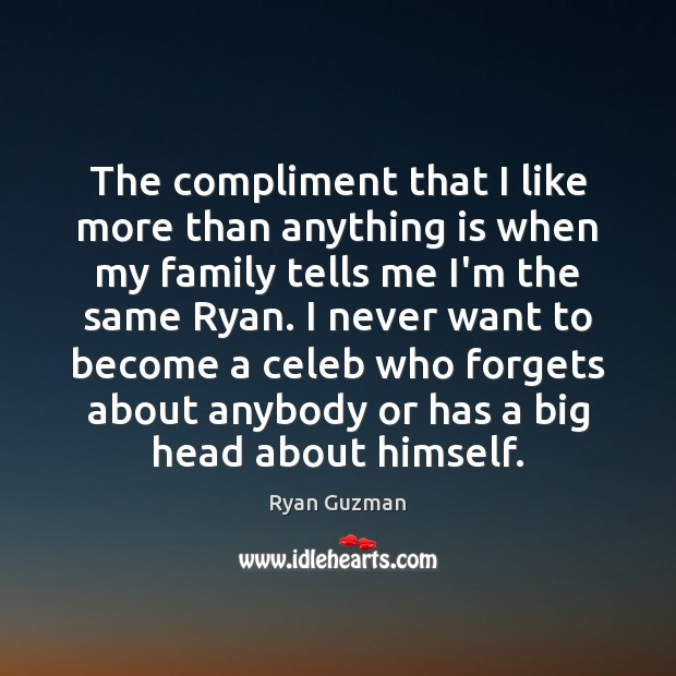 Ryan Guzman Picture Quote image saying: The compliment that I like more than anything is when my family