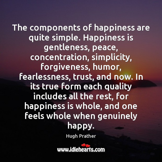 The components of happiness are quite simple. Happiness is gentleness, peace, concentration, Image