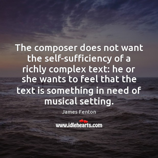 The composer does not want the self-sufficiency of a richly complex text: Image