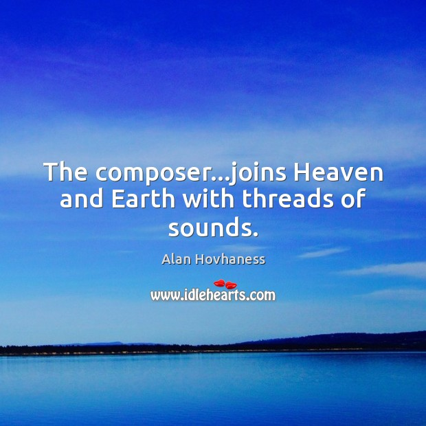 Image, The composer…joins Heaven and Earth with threads of sounds.