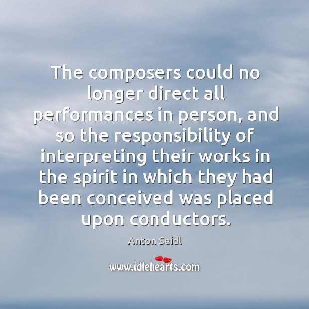 Image, The composers could no longer direct all performances in person, and so the responsibility of interpreting