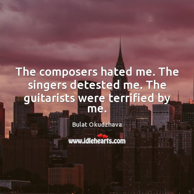 Image, The composers hated me. The singers detested me. The guitarists were terrified by me.