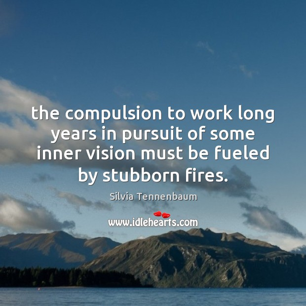 Image, The compulsion to work long years in pursuit of some inner vision
