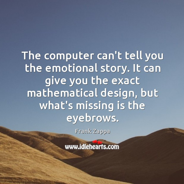 The computer can't tell you the emotional story. It can give you Image
