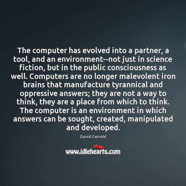 The computer has evolved into a partner, a tool, and an environment–not David Gerrold Picture Quote