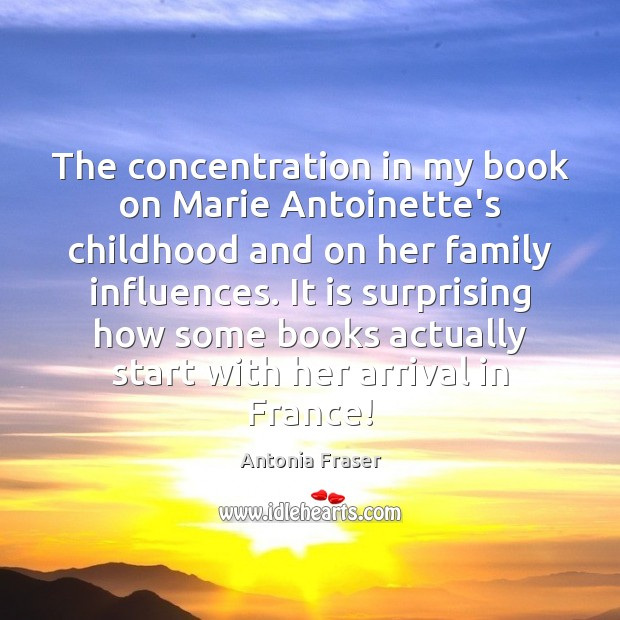 Image, The concentration in my book on Marie Antoinette's childhood and on her